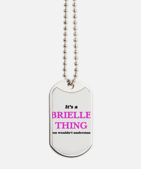 It's a Brielle thing, you wouldn' Dog Tags