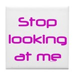 Stop Looking Tile Coaster