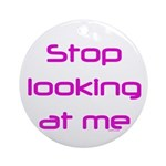 Stop Looking Ornament (Round)