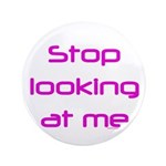 "Stop Looking 3.5"" Button"