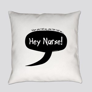 You Can Call Me Hey Nurse Everyday Pillow