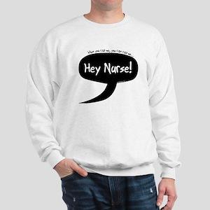 You Can Call Me Hey Nurse Sweatshirt