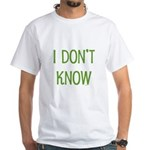 I Don't Know White T-Shirt