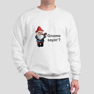 Gnome Sayin' Sweatshirt