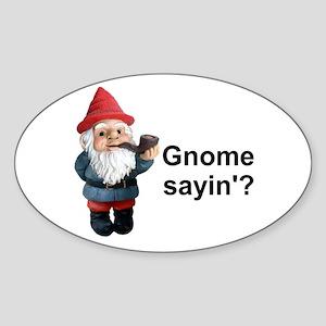 Gnome Sayin' Oval Sticker