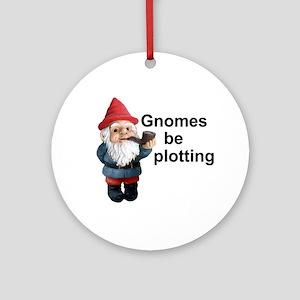 Gnomes be plotting Ornament (Round)