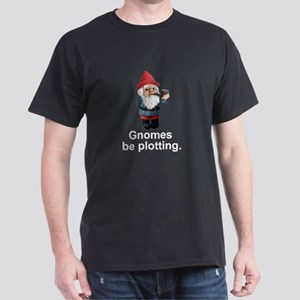 Gnomes be plotting Dark T-Shirt