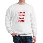 PARTY WITH RAW FOOD! Sweatshirt