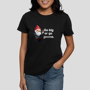 Go big or go gnome Women's Dark T-Shirt