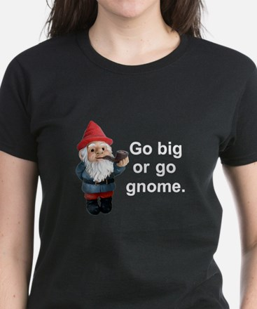 Go big or go gnome Women's Dark T-Shirt