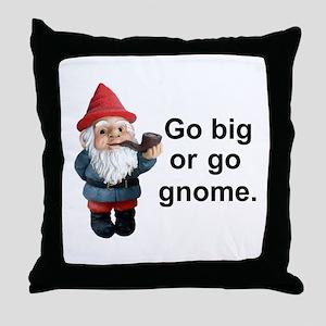 Go big or go gnome Throw Pillow