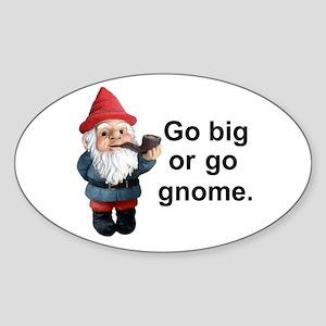 Go big or go gnome Oval Sticker