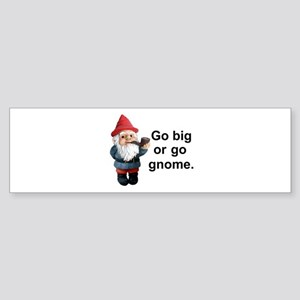 Go big or go gnome Bumper Sticker