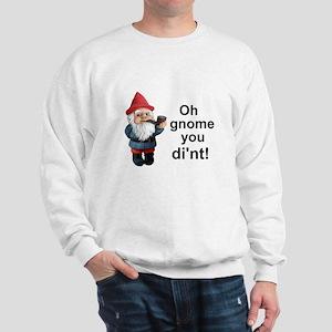 Oh gnome you di'nt! Sweatshirt