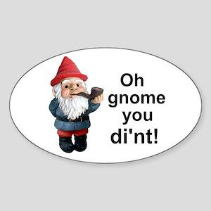 Oh gnome you di'nt! Oval Sticker