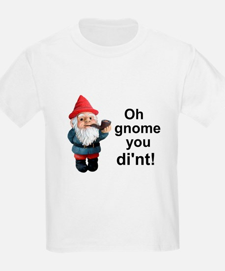 Oh gnome you di'nt! T-Shirt