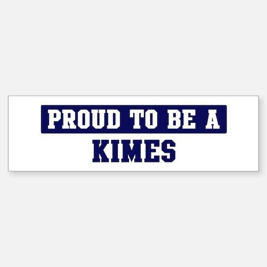 Proud to be Kimes Bumper Bumper Bumper Sticker