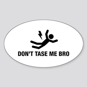 Don't Tase me Bro Oval Sticker