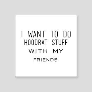 I want to do hoodrat stuff with my friends Sticker