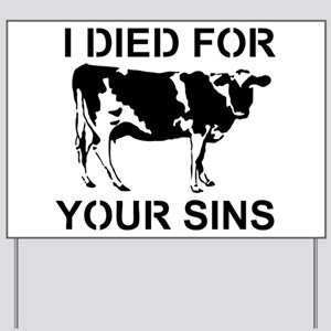 I Died For Your Sins Yard Sign