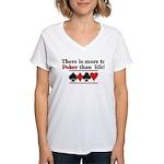 More to poker that life Women's V-Neck T-Shirt