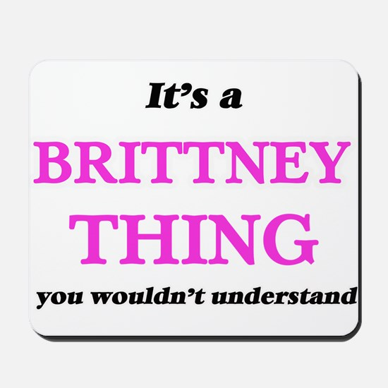 It's a Brittney thing, you wouldn&#3 Mousepad