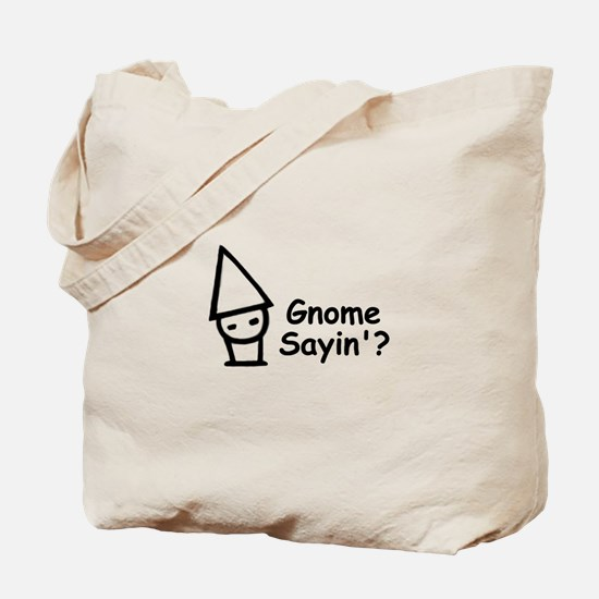 Gnome Sayin'? Tote Bag