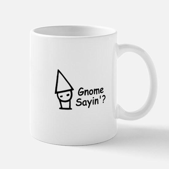 Gnome Sayin'? Mug