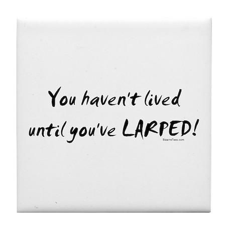 Haven't Lived Until You've LARPED Tile Coaster