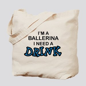 Ballerina Need a Drink Tote Bag