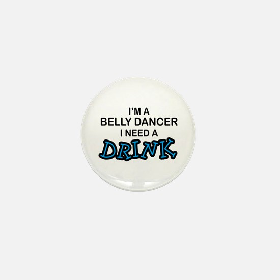 Belly Dancer Need a Drink Mini Button