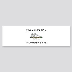 I'd Rather Be A Trumpeter Swan Bumper Sticker