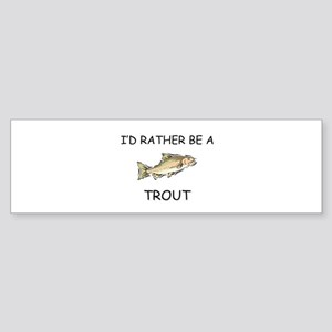 I'd Rather Be A Trout Bumper Sticker