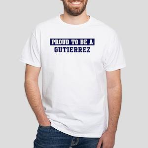 Proud to be Gutierrez White T-Shirt