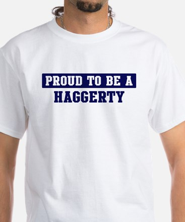 Proud to be Haggerty White T-Shirt