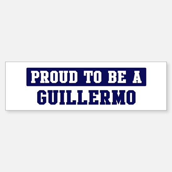 Proud to be Guillermo Bumper Bumper Bumper Sticker