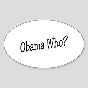 Obama Who? Oval Sticker