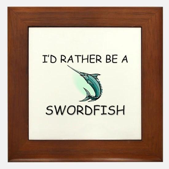 I'd Rather Be A Swordfish Framed Tile