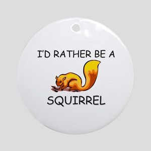 I'd Rather Be A Squirrel Ornament (Round)