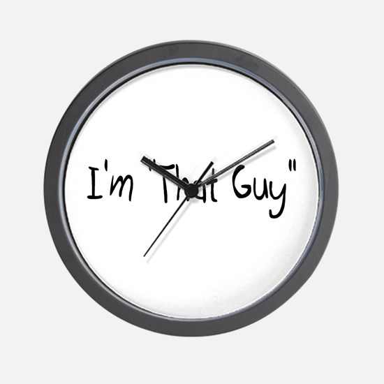 "I'm ""That Guy"" Wall Clock"