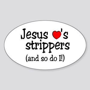 Jesus Loves Strippers (And So Do I) Oval Sticker