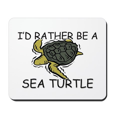 I'd Rather Be A Sea Turtle Mousepad