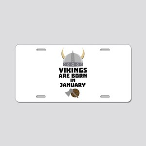 Vikings are born in January Aluminum License Plate