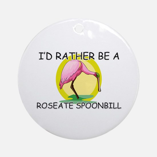 I'd Rather Be A Roseate Spoonbill Ornament (Round)