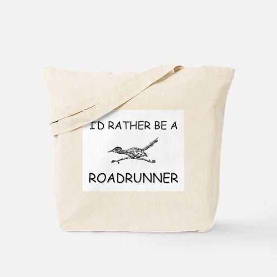 I'd Rather Be A Roadrunner Tote Bag