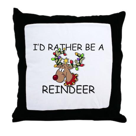 I'd Rather Be A Reindeer Throw Pillow