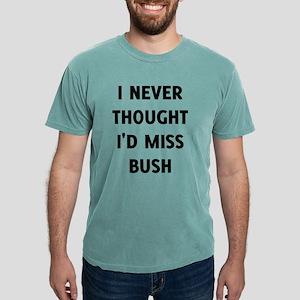 I Never Thought I'd Miss Bush T-Shirt
