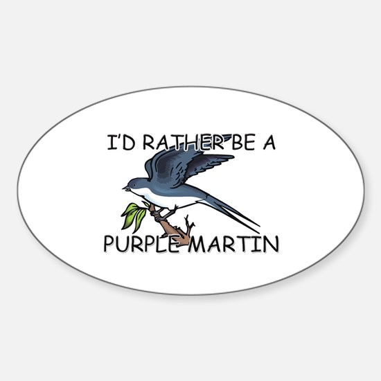 I'd Rather Be A Purple Martin Oval Decal