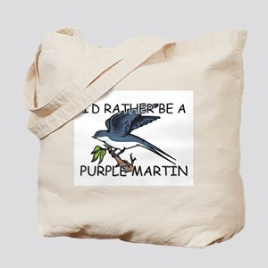 I'd Rather Be A Purple Martin Tote Bag