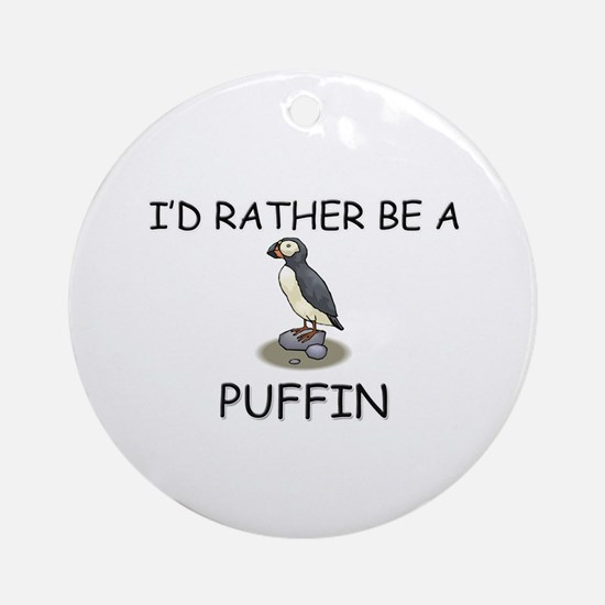 I'd Rather Be A Puffin Ornament (Round)